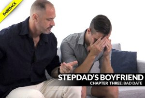 Stepdad's Boyfriend, Chapter 3: BAD DATE | Stepdad Fucks Stepson | Bareback