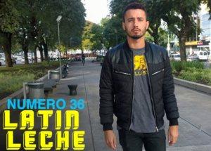 Latin Leche | Numero 36 | 2018